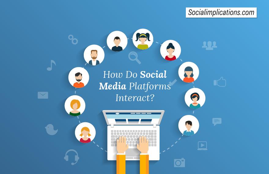 how-do-social-media-platforms-interact