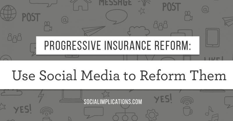Progressive Insurance Reform: Use Social Media to Reform Them