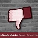 Stupid Social Media Mistakes Regular People Make. Did You?